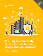 "The report ""Physical Security Business 2019 to 2024"" from Memoori."